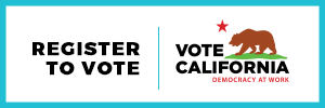 Register to Vote, Vote California Democracy at Work
