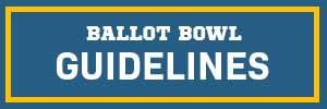 Ballot Bowl Guidelines