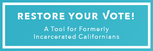 Restore Your Vote - A Tool For Formerly Incarcerated Californians